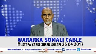 WARARKA SOMALI CABLE MUSTAFA CABDI XUSEN SHAAFI 25 04 2017