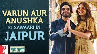 Sui Dhaaga - Made in India   Varun Dhawan & Anushka Sharma ki Sawaari in Jaipur