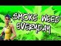 Smoke Weed Every