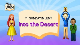 Into the Desert | Yes, Lord! Lent 1