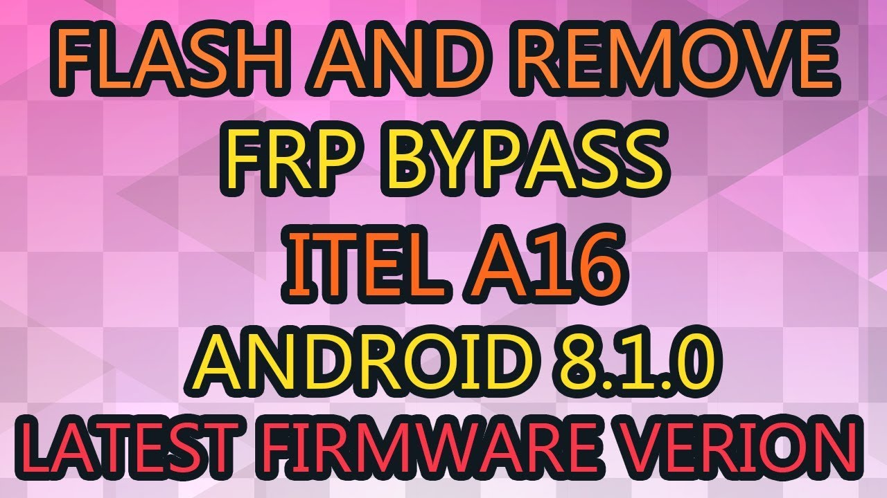 Flash and Remove Frp Bypass On Itel A16 Android 8 1 0 /Latest Firmware  Version