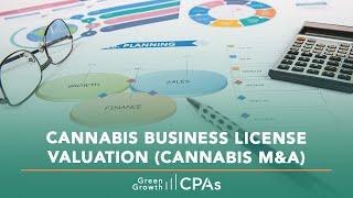 Cannabis Business License Valuation (Cannabis M&A)