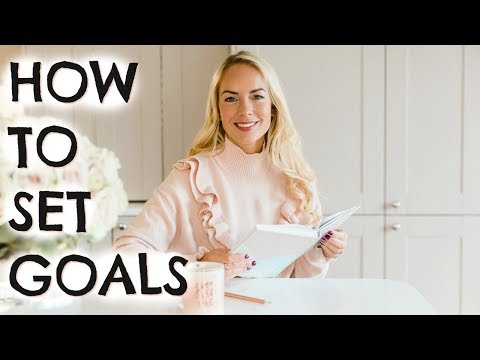 HOW TO SET GOALS AND ACTUALLY ACHIEVE THEM