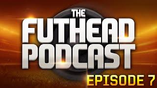 The Futhead Podcast - Episode 7