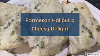 Parmesan Halibut a Cheesy Delight