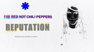 Red Hot Chili Peppers - REPUTATION (Previously Unreleased)