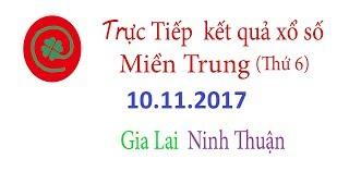 Trực tiếp kết quả xổ số Miền Trung ngày 10/11/2017 Xổ số Gia Lai, Xổ số Ninh Thuận hôm nay
