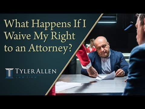What Happens If I Waive My Right to an Attorney? | (602) 456-0545