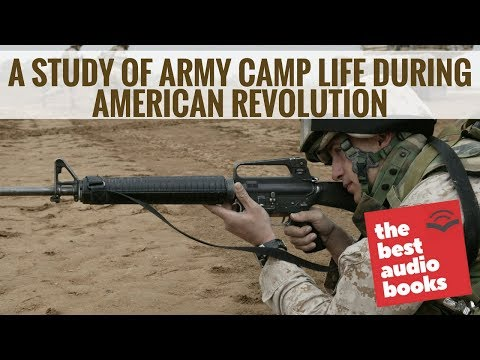 A Study Of Army Camp Life During American Revolution - War & Military Audiobook - History Audio Book