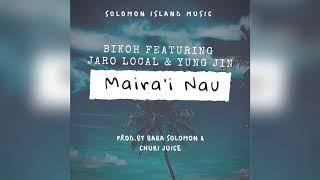 BIKOH FT JARO  LOCAL N YUNG JIN -[MAIRA'I NAU]_(PROD.BY BAKA SOLOMON & CHUKI JUICE)