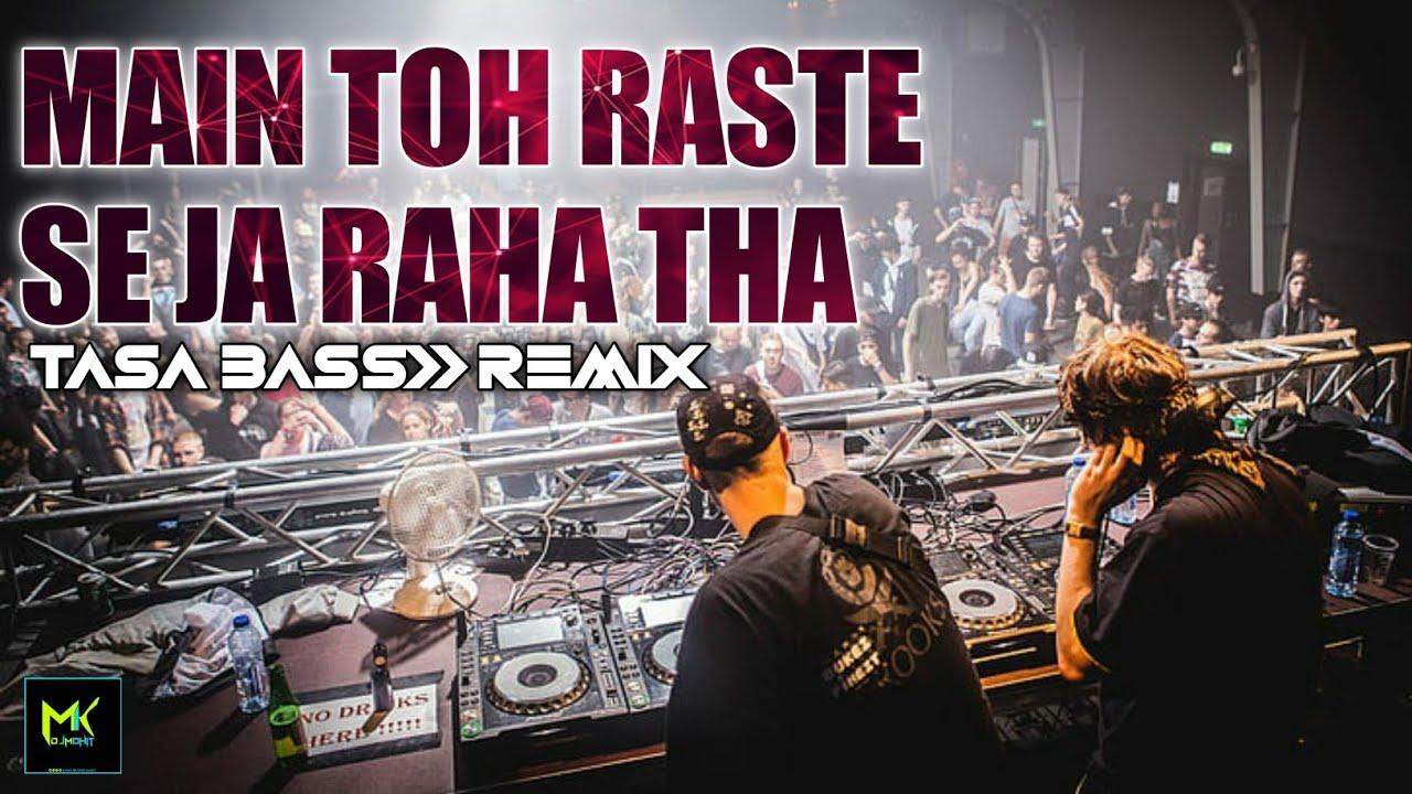 Download Main To Raste Se Ja Raha Tha - DJ REMIX TASHA BASS - Tapori Remix - Dj Mohit Mk