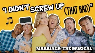 """Marriage: The Musical """"I didn't screw up (that bad)"""" - Original Song"""