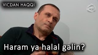 Haram  ya halal gəlin? (Vicdan haqqı, 74cü bölüm, fraqment)