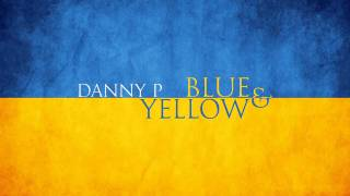 Blue and Yellow - DannyPdaTruth (Ukraine Remix)