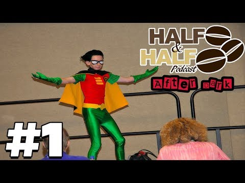 Con Experiences & Rick And Morty Sauce Controversy - Half & Half Podcast After Dark Ep 1