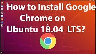 How to Install Google Chrome on Ubuntu 18.04 LTS?