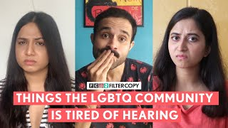 FilterCopy | Things The LGBTQ Community Is Tired Of Hearing | Ft. Alisha, Aniruddha, Garima, Nitasha