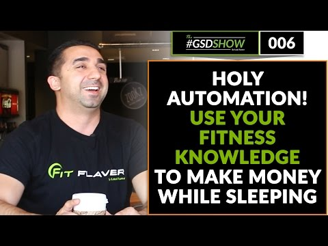 The GSD Show | Episode 006: Holy Automation! Use Your Fitness Knowledge to Make Money While Sleeping