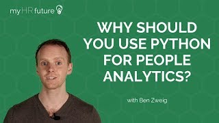 WHY SHOULD YOU USE PYTHON FOR PEOPLE ANALYTICS?