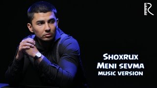 SHOXRUX MENI SEVMA MUSIC VERSION 2016