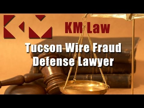 Wire Fraud Defense Lawyer Tucson, Arizona - For a Strong Criminal Defense