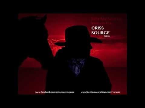 Tim Mc Morris - Love on fire  -  CRISS SOURCE REMIX (YouTube cut)