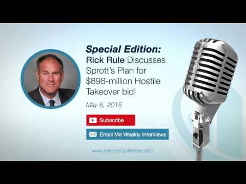 Special Edition: Rick Rule Discusses Plan for $898 million Hostile Takeover bid! 05/06/15