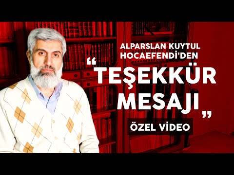 Alparslan Kuytul Hocaefendi'den Teşekkür Mesajı   Özel Video