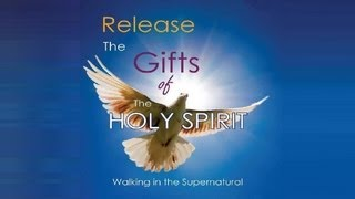 Release the Gifts of the Holy Spirit! Walk in the Supernatural!