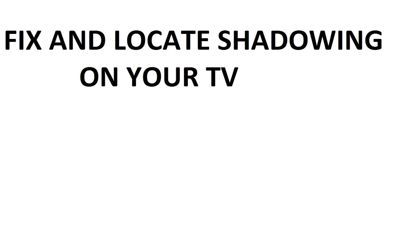 fix and locate shadowing in your tv around the edges white fix and locate shadowing in your tv around the edges white screen