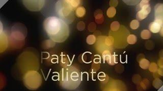 Paty Cantú   Valiente Lyric Promo