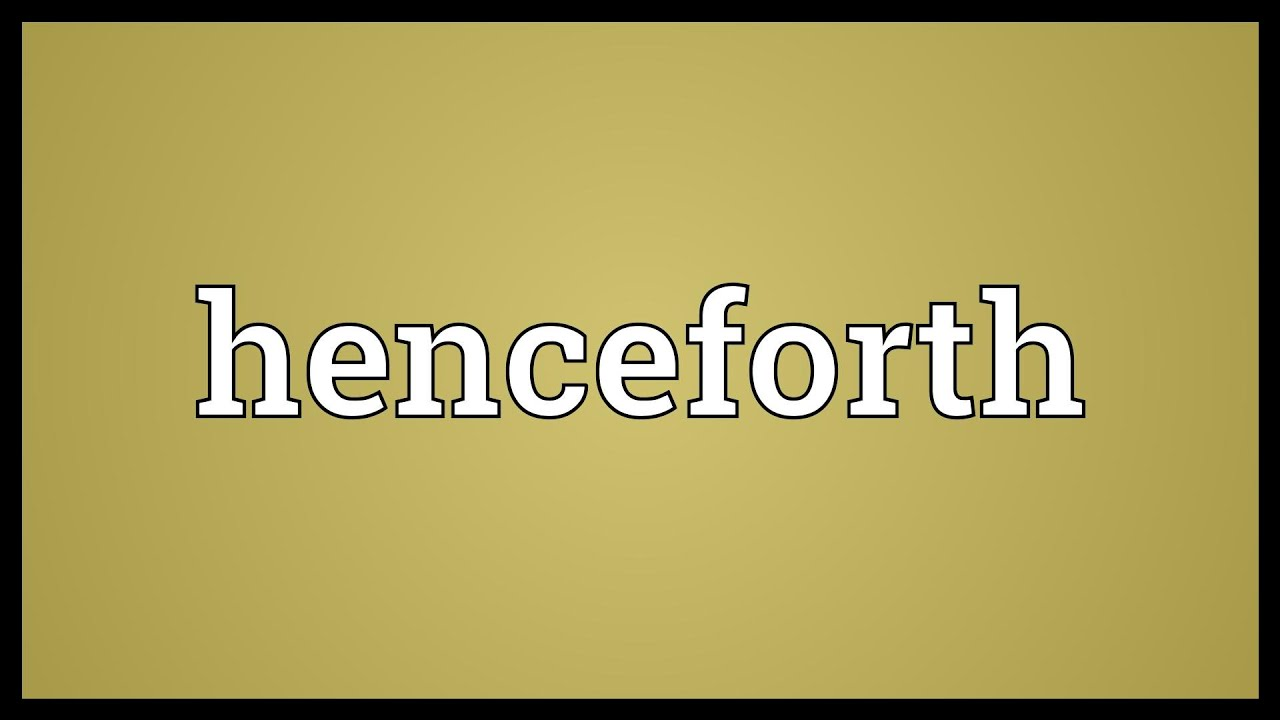 Henceforth Meaning