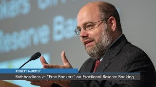 Rothbardians vs Free Bankers on Fractional Reserve Banking Robert P Murphy