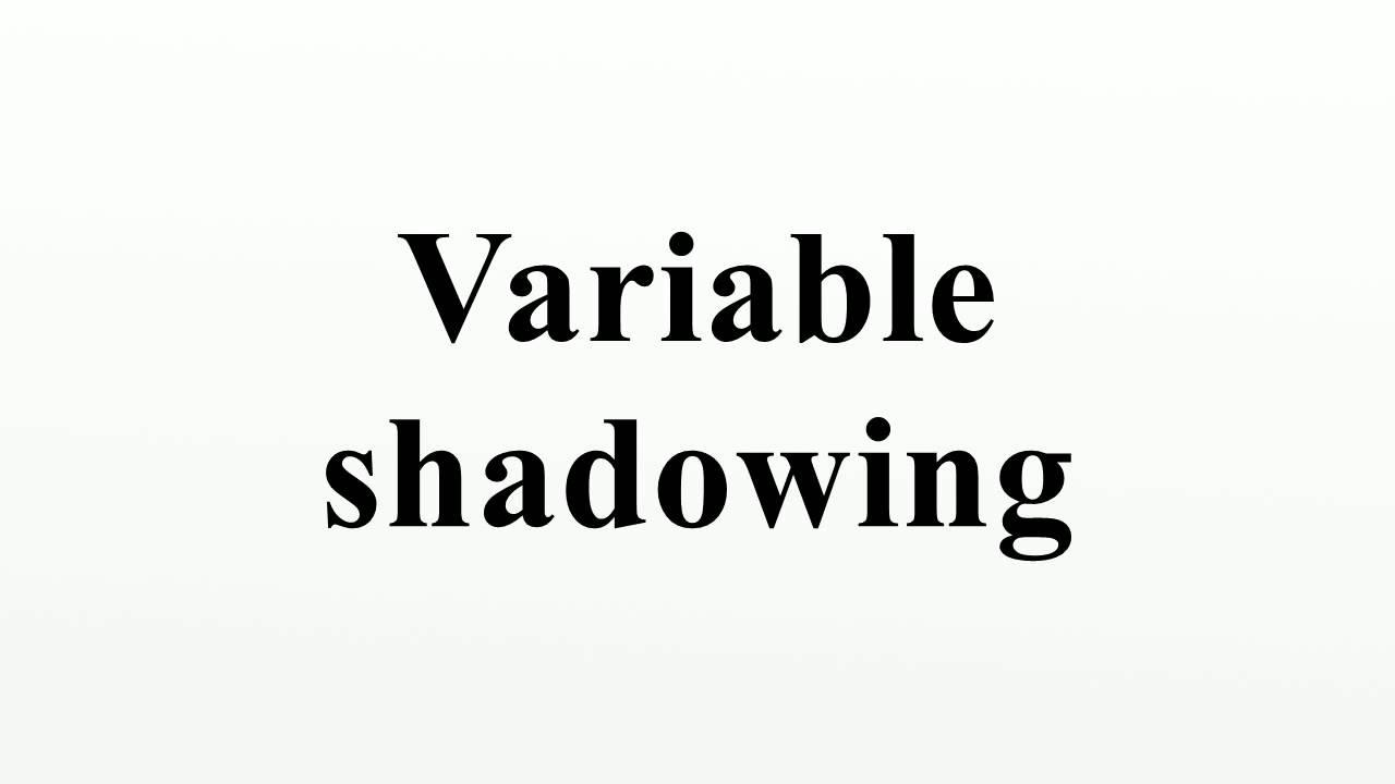 variable shadowing variable shadowing