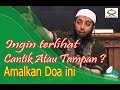 Terlihat Cantik Atau Tampan Dengan Amalan Doa Ini - Ustadz Khalid Basalamah
