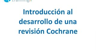 1  Introducción al desarrollo de una revisión Cochrane
