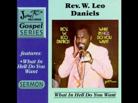 "Rev. W. Leo Daniels ""What in Hell do You Want"" Gospel Sermon"