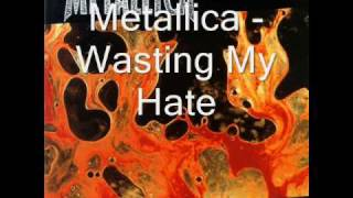 Metallica - Wasting My Hate (with lyrics)