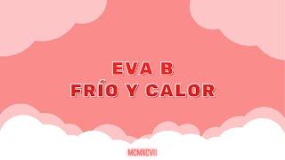 Eva B - Frío Y Calor (Letra)