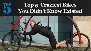 Top 5 Craziest Bikes You Didn't Know Existed