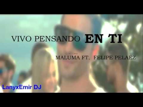 Vivo Pensando en TI - Maluma ft Felipe Pelaez (Lirics)