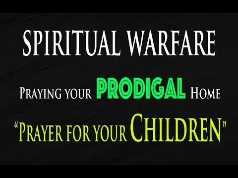 SPIRITUAL WARFARE - Praying your PRODIGAL Home