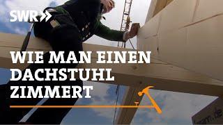 Handwerkskunst! Wie man einen Dachstuhl zimmert | SWR Fernsehen