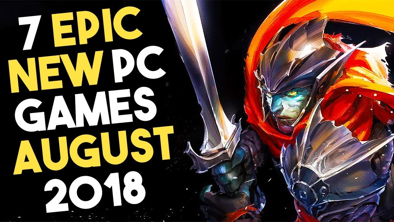 7 Epic Pc Games Coming In August 2018 Youtube