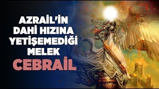 Yaratılmış En güçlü Melek Azrail'in Dahi Hızına Yetişemediği Melek CEBRAİL