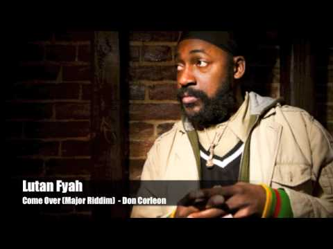 Lutan Fyah - Come Over (Major Riddim) - Don Corleon