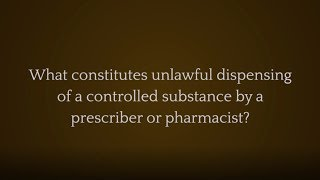 The Law Offices of Joseph J. Bogdan, LLC Video - What constitutes unlawful dispensing of a controlled substance by a prescriber or pharmacist?