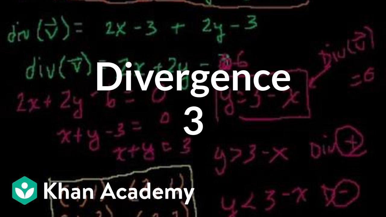 Divergence 3 Multivariable Calculus Khan Academy