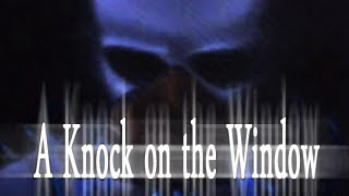"""""""A Knock on the Window"""""""