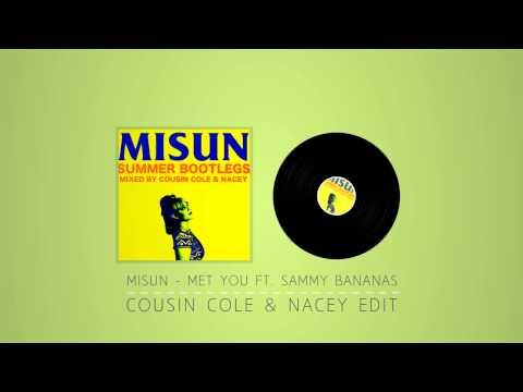 Misun - Met You ft Sammy Bananas (Cousin Cole Nacey Edit)